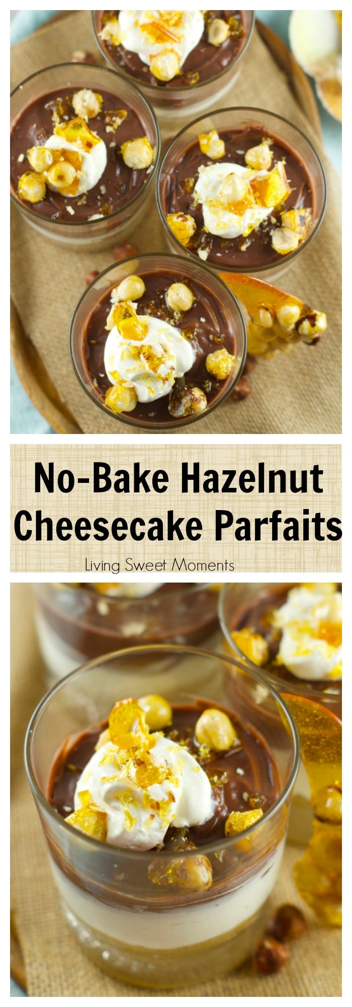 No Bake Hazelnut Cheesecake Parfaits With Candied Hazelnuts – delicious cheesecake parfaits with chocolate pudding. The perfect no bake summer dessert.